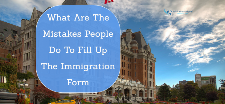 What Are The Mistakes People Do To Fill Up The Immigration Form